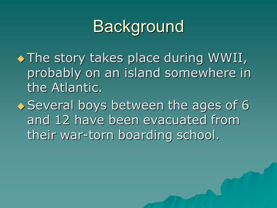 Background The story takes place during WWII, probably on an island somewhere in the Atlantic.