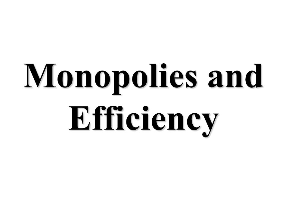 Monopolies and Efficiency