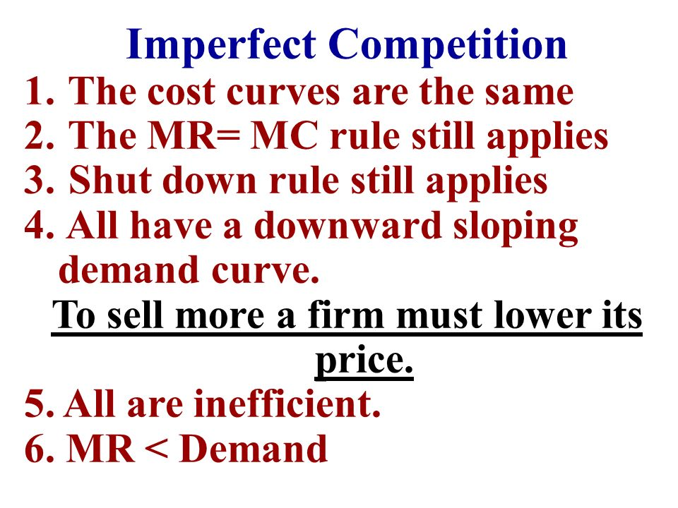 Imperfect Competition To sell more a firm must lower its price.