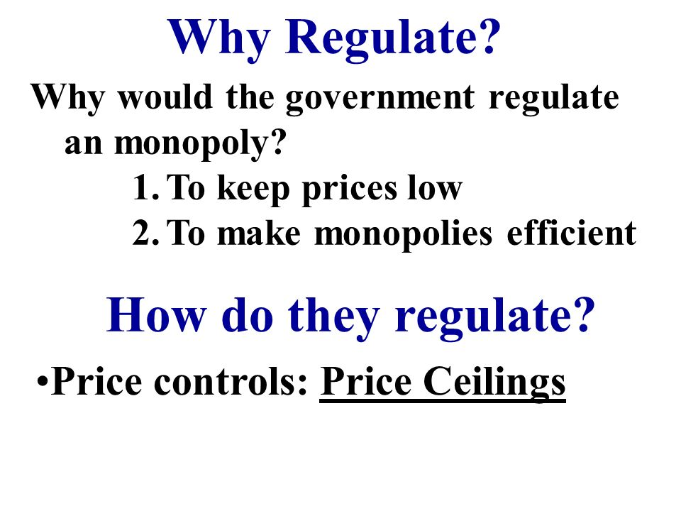 Why Regulate How do they regulate