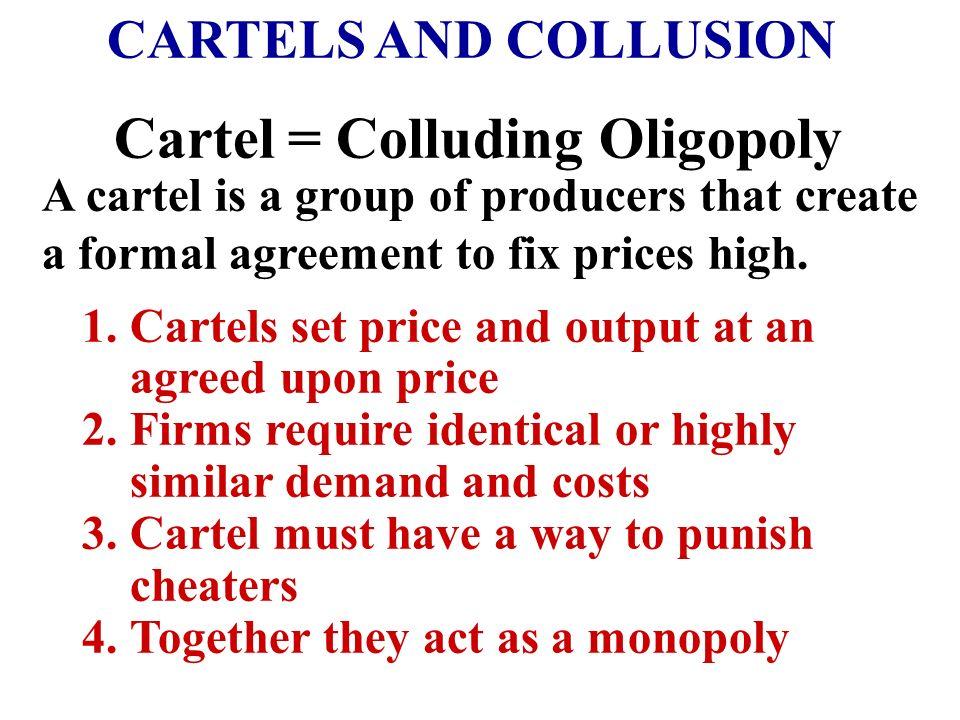 Cartel = Colluding Oligopoly