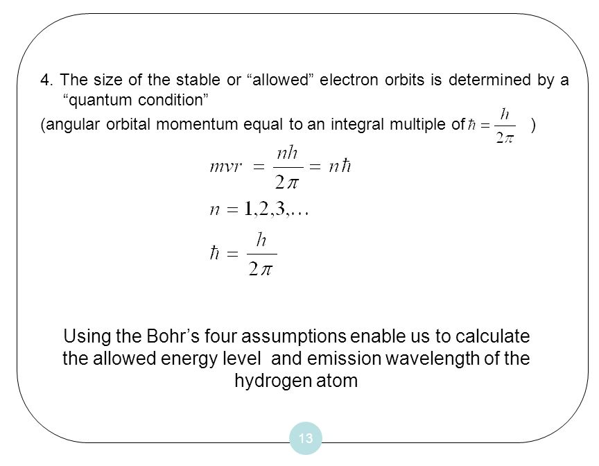 4. The size of the stable or allowed electron orbits is determined by a quantum condition
