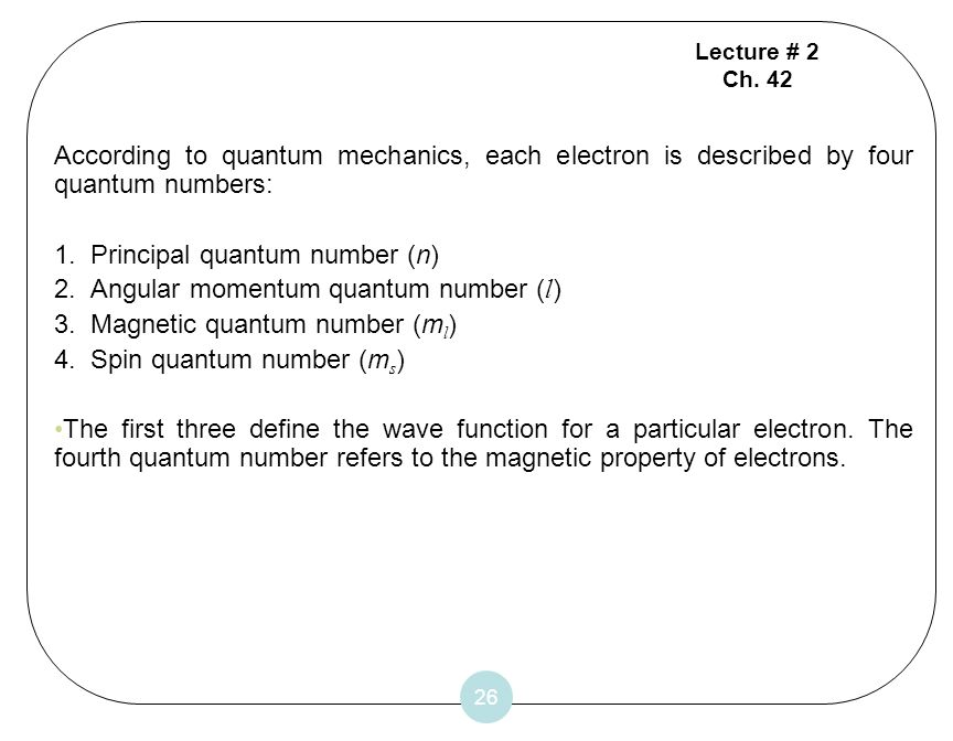 1. Principal quantum number (n) 2. Angular momentum quantum number (l)