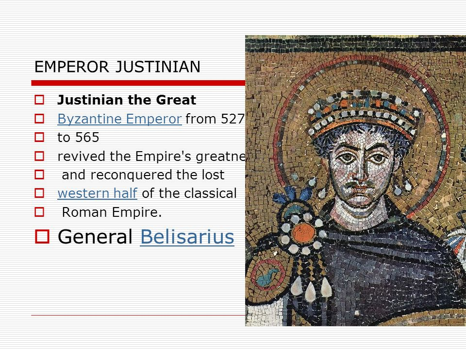General Belisarius EMPEROR JUSTINIAN Justinian the Great