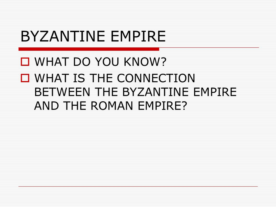 BYZANTINE EMPIRE WHAT DO YOU KNOW