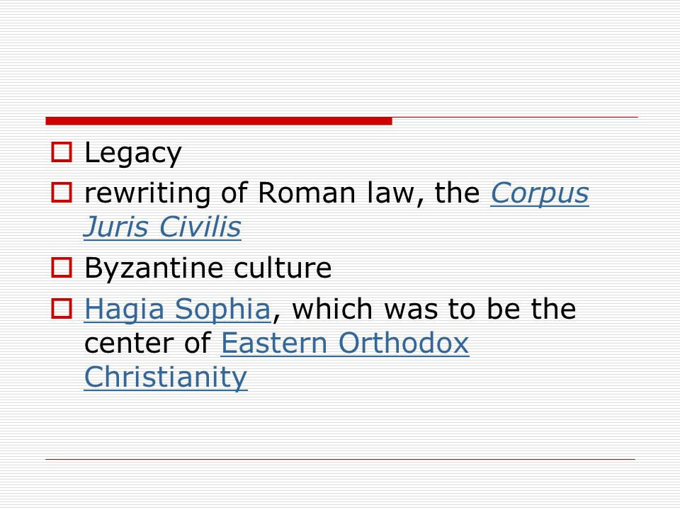 Legacy rewriting of Roman law, the Corpus Juris Civilis. Byzantine culture.