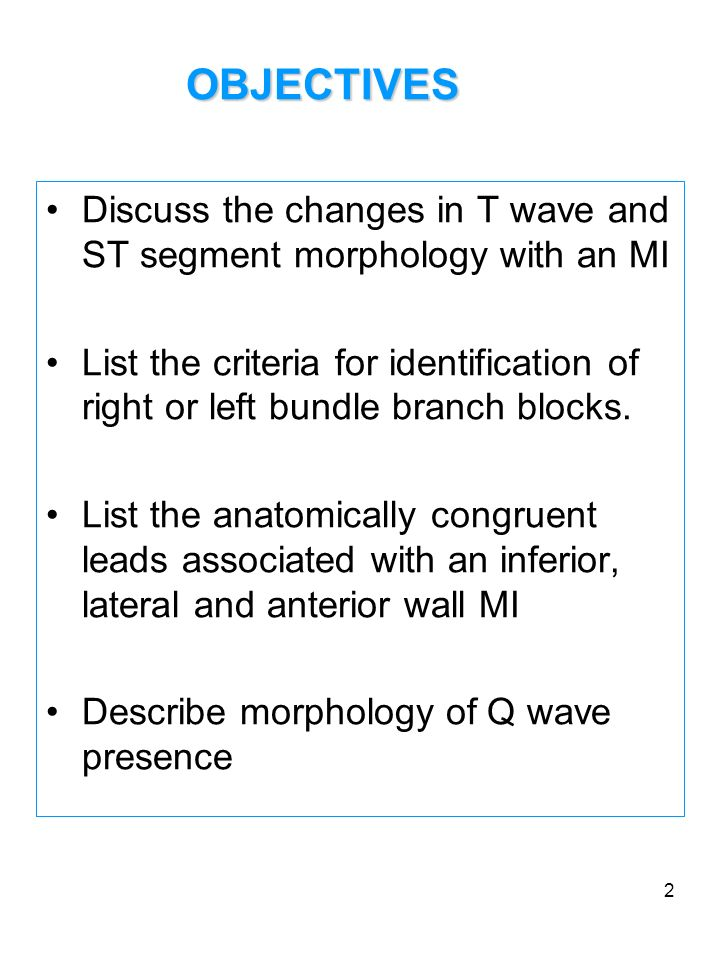 OBJECTIVES Discuss the changes in T wave and ST segment morphology with an MI.