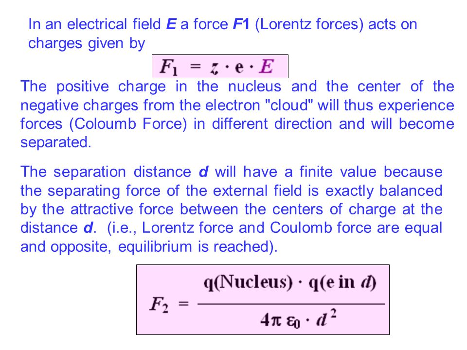 In an electrical field E a force F1 (Lorentz forces) acts on