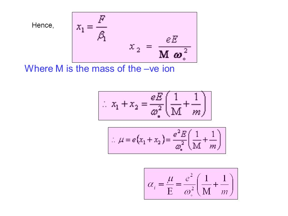 Where M is the mass of the –ve ion