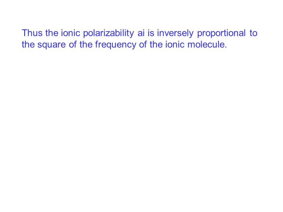 Thus the ionic polarizability ai is inversely proportional to the square of the frequency of the ionic molecule.