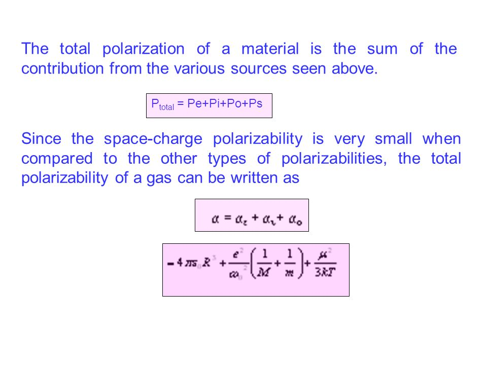 The total polarization of a material is the sum of the contribution from the various sources seen above.