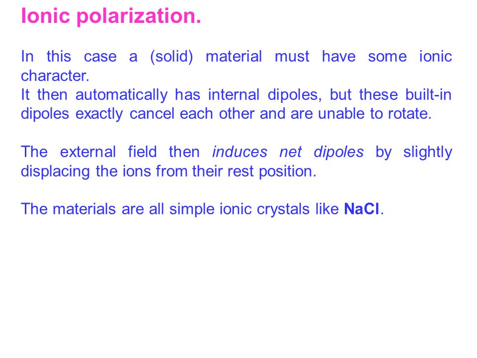 Ionic polarization. In this case a (solid) material must have some ionic character.