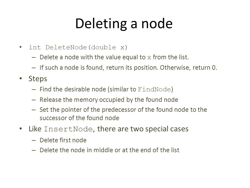 Deleting a node Steps Like InsertNode, there are two special cases