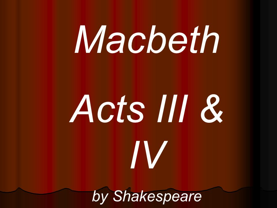 Macbeth Acts III & IV by Shakespeare