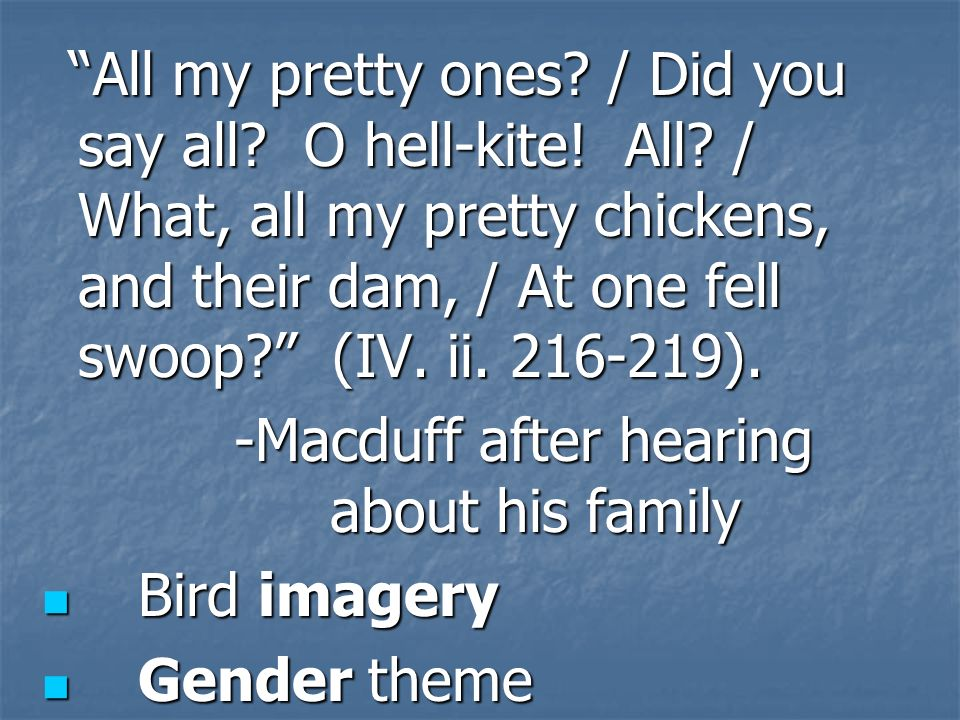 -Macduff after hearing about his family Bird imagery Gender theme