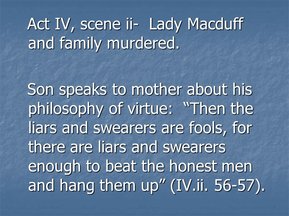 Act IV, scene ii- Lady Macduff and family murdered.