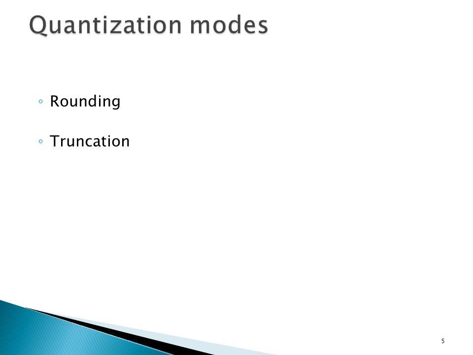 Quantization modes Rounding Truncation