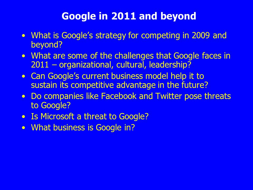 Google in 2011 and beyond What is Google's strategy for competing in 2009 and beyond