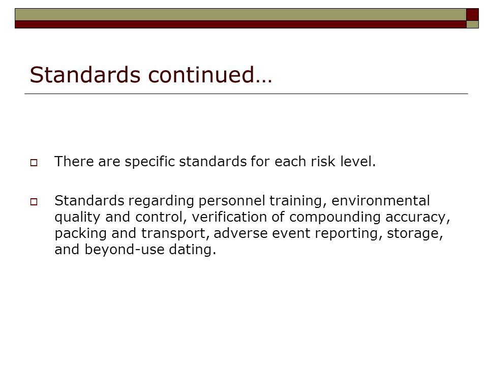 Standards continued… There are specific standards for each risk level.