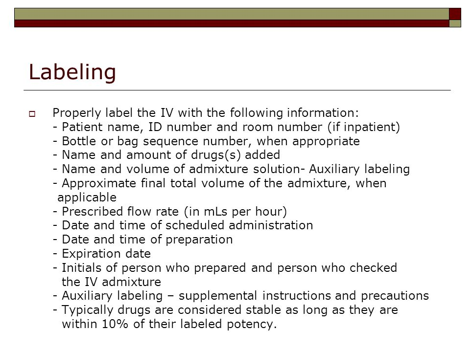 Labeling Properly label the IV with the following information: