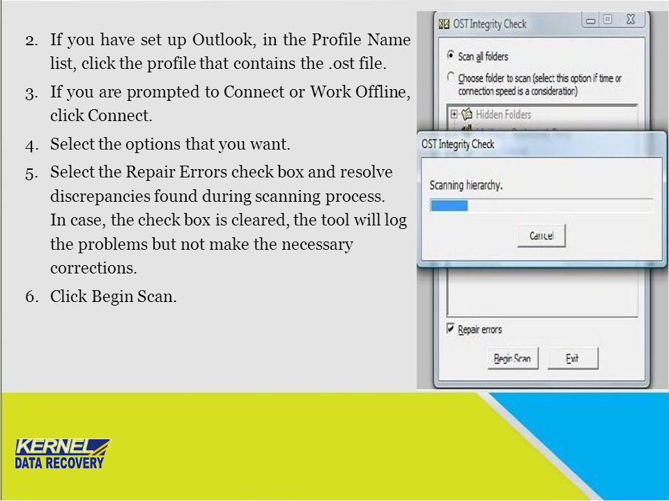 If you have set up Outlook, in the Profile Name list, click the profile that contains the .ost file.