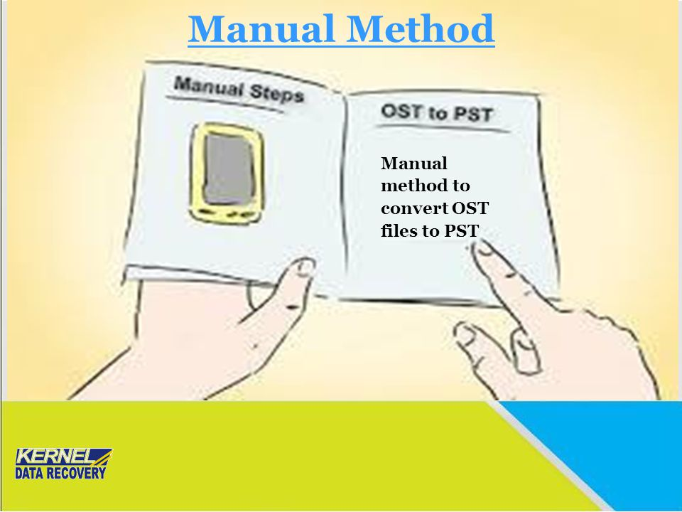 Manual Method Manual method to convert OST files to PST