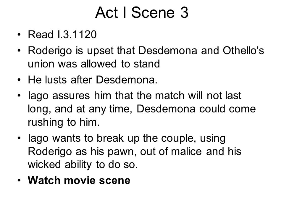 Act I Scene 3 Read I.3.1120. Roderigo is upset that Desdemona and Othello s union was allowed to stand.