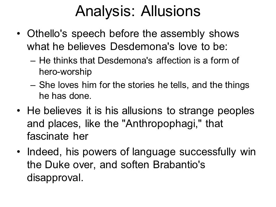 Analysis: Allusions Othello s speech before the assembly shows what he believes Desdemona s love to be: