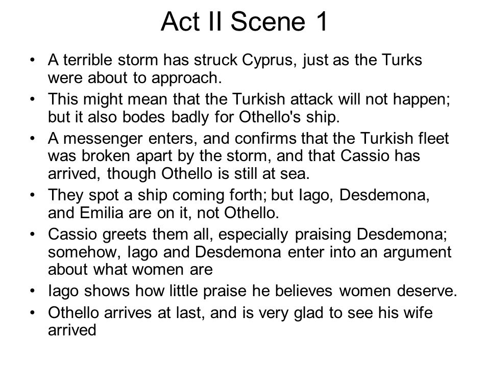 Act II Scene 1 A terrible storm has struck Cyprus, just as the Turks were about to approach.