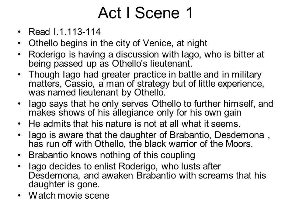 Act I Scene 1 Read I.1.113-114. Othello begins in the city of Venice, at night.