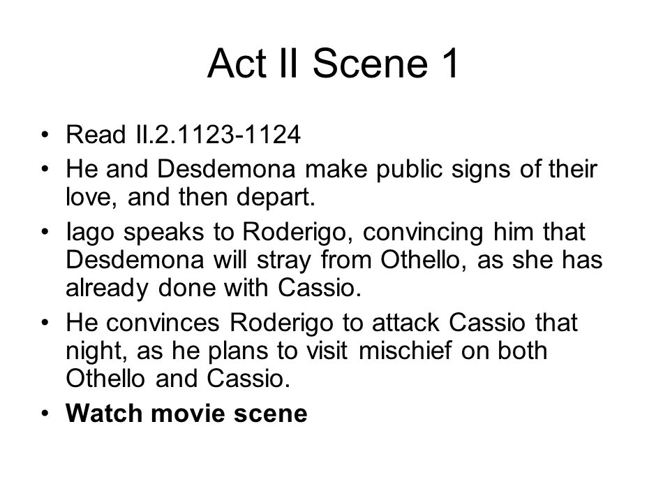 Act II Scene 1 Read II.2.1123-1124. He and Desdemona make public signs of their love, and then depart.