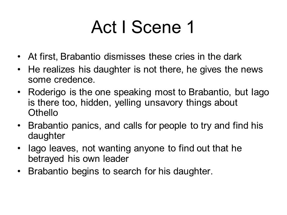Act I Scene 1 At first, Brabantio dismisses these cries in the dark