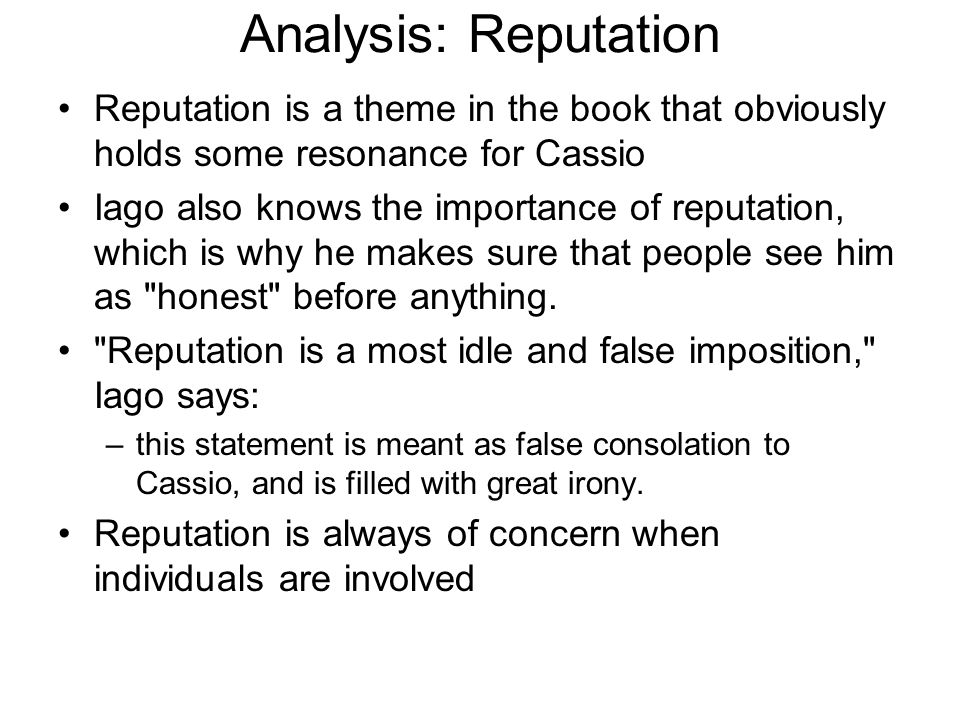 Analysis: Reputation Reputation is a theme in the book that obviously holds some resonance for Cassio.