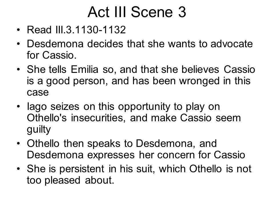 Act III Scene 3 Read III.3.1130-1132. Desdemona decides that she wants to advocate for Cassio.