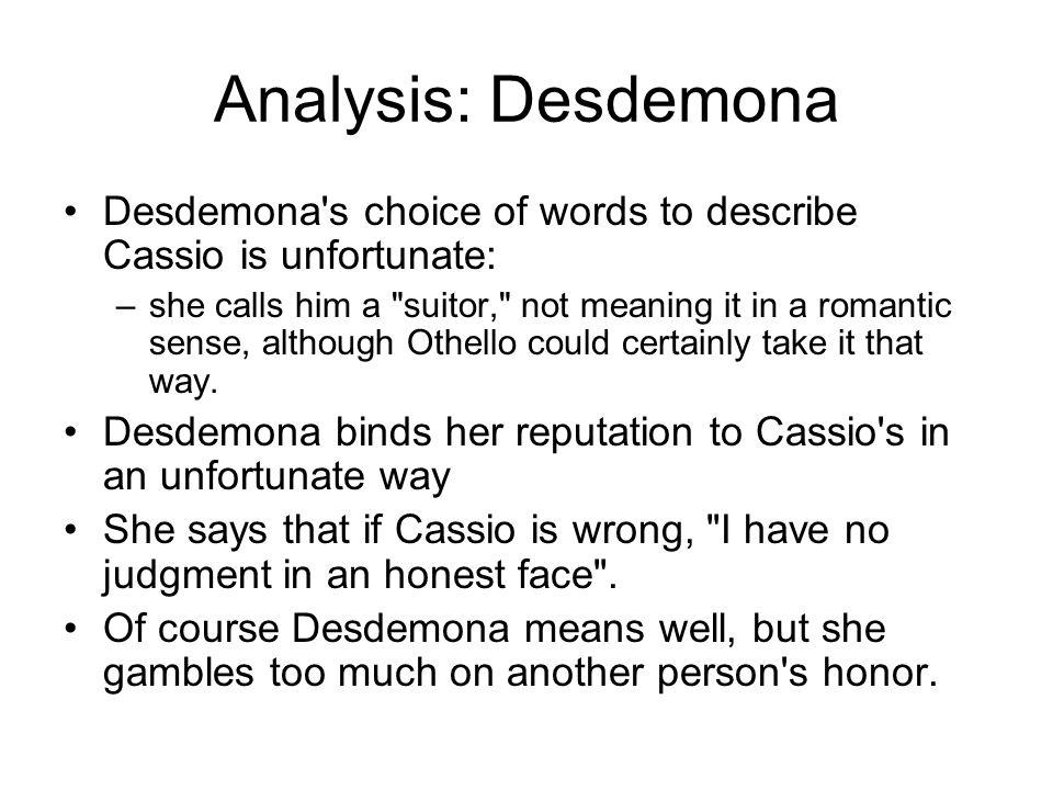 Analysis: Desdemona Desdemona s choice of words to describe Cassio is unfortunate: