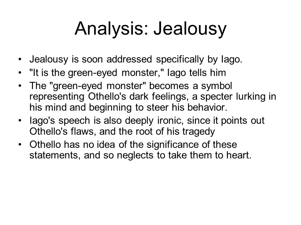 """jealousy othello and iago Othello describes himself, in his last speech, as """"one not easily jealous"""" and many modern audiences have taken issue with this characterization they feel othello is much too quick to believe iago."""
