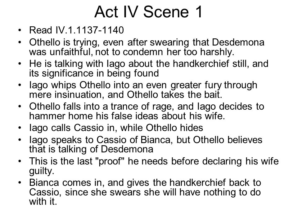 Act IV Scene 1 Read IV.1.1137-1140. Othello is trying, even after swearing that Desdemona was unfaithful, not to condemn her too harshly.
