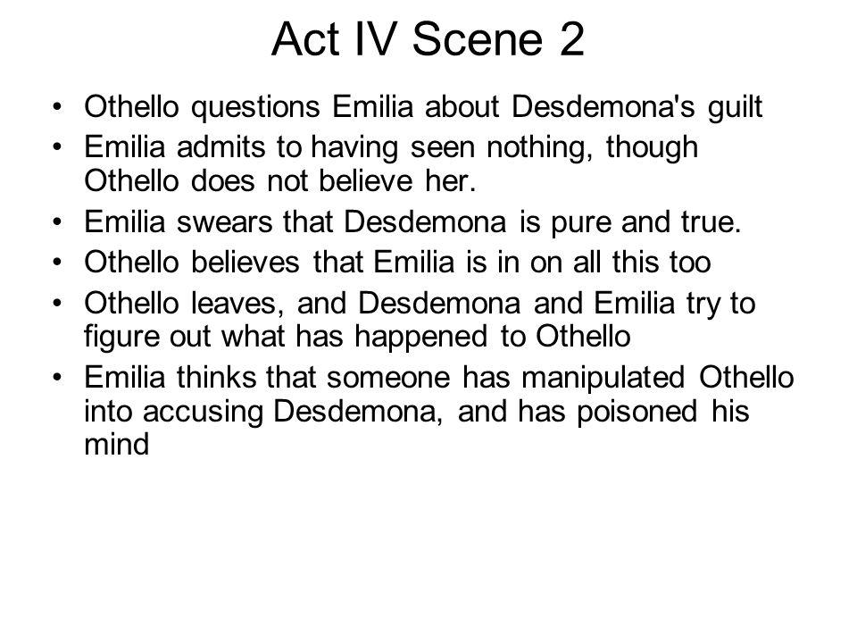Act IV Scene 2 Othello questions Emilia about Desdemona s guilt