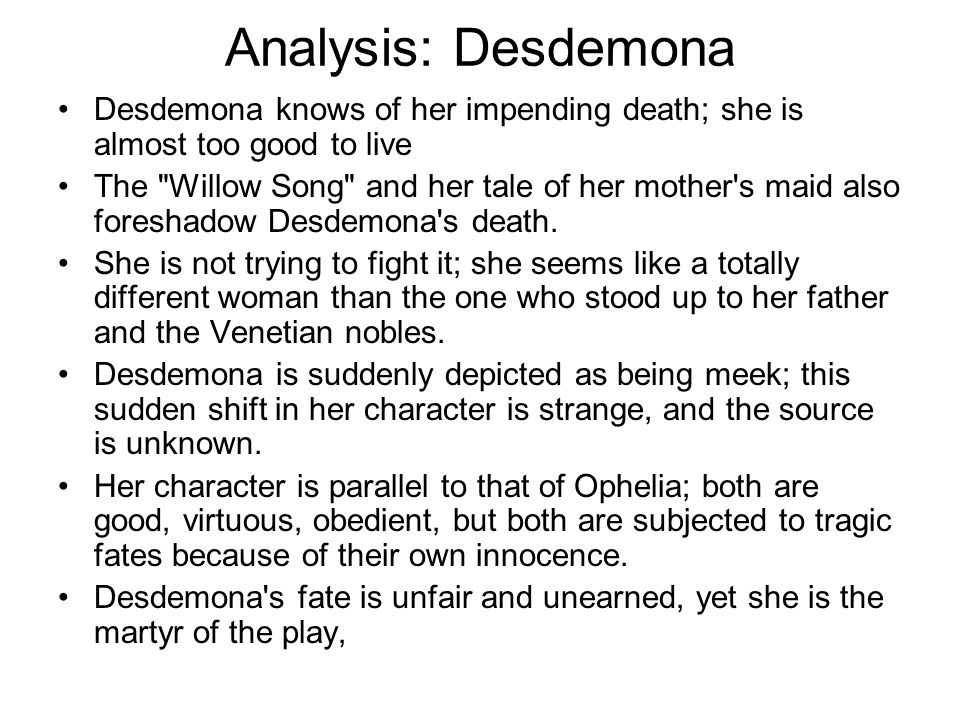Analysis: Desdemona Desdemona knows of her impending death; she is almost too good to live.