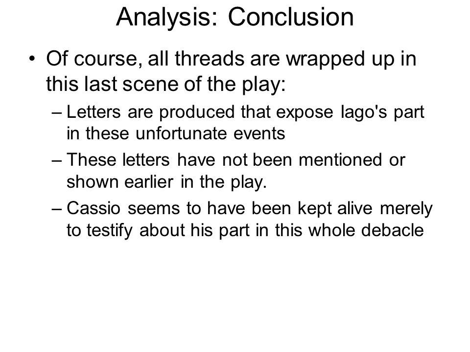 Analysis: Conclusion Of course, all threads are wrapped up in this last scene of the play:
