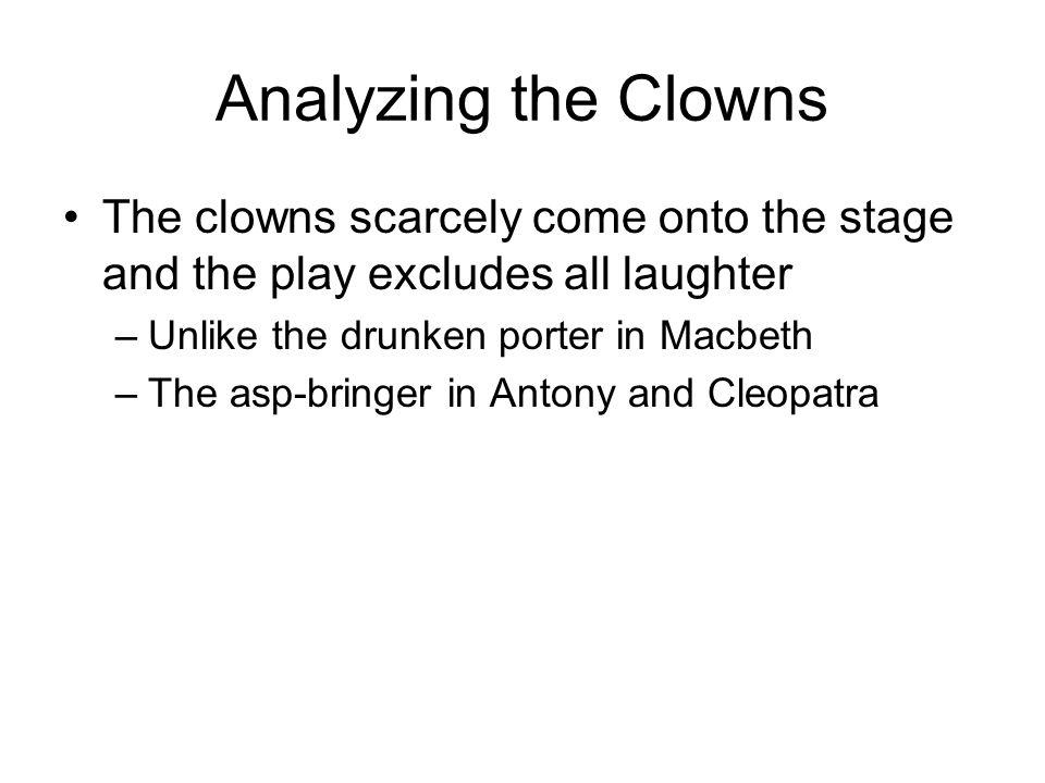 Analyzing the Clowns The clowns scarcely come onto the stage and the play excludes all laughter. Unlike the drunken porter in Macbeth.
