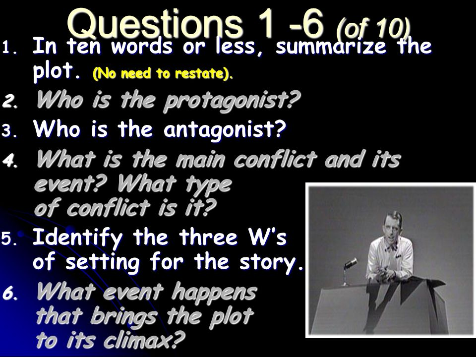 Questions 1 -6 (of 10) In ten words or less, summarize the plot. (No need to restate). Who is the protagonist