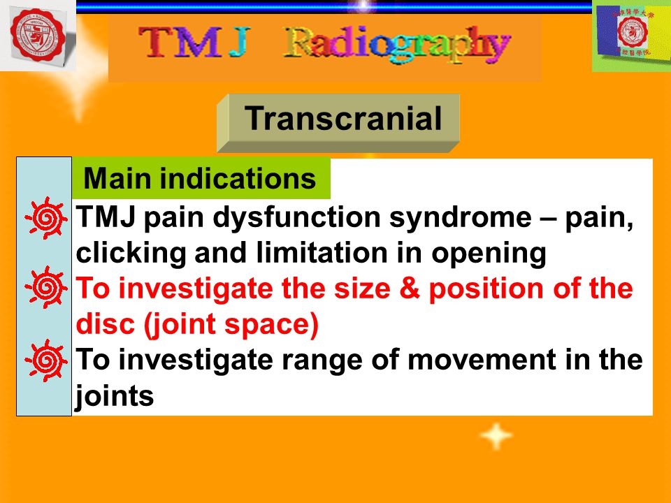 Transcranial Main indications TMJ pain dysfunction syndrome – pain,