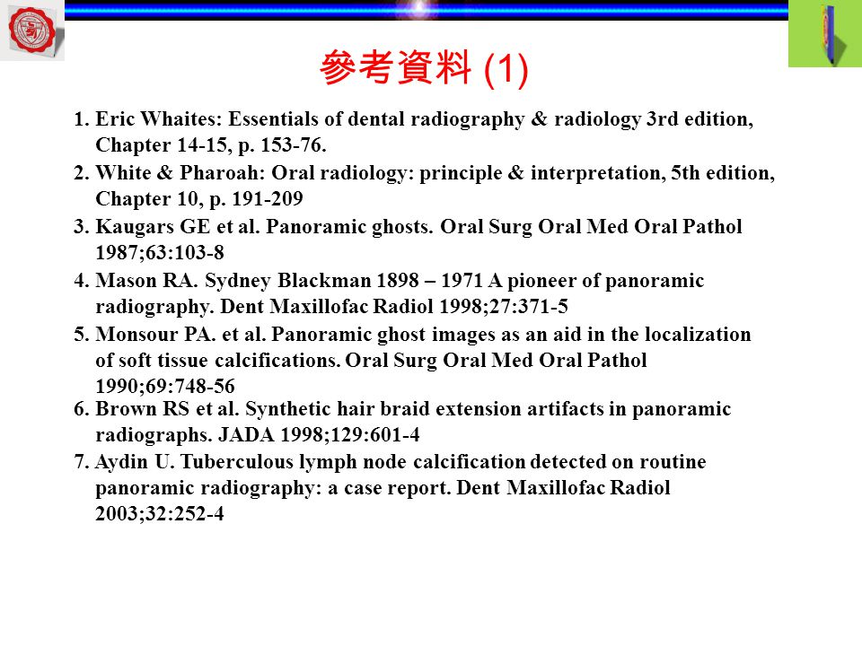 參考資料 (1) 1. Eric Whaites: Essentials of dental radiography & radiology 3rd edition, Chapter 14-15, p. 153-76.