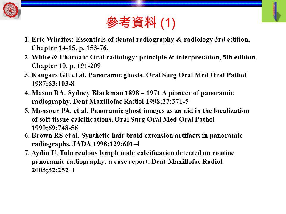 參考資料 (1) 1. Eric Whaites: Essentials of dental radiography & radiology 3rd edition, Chapter 14-15, p. 153-76.