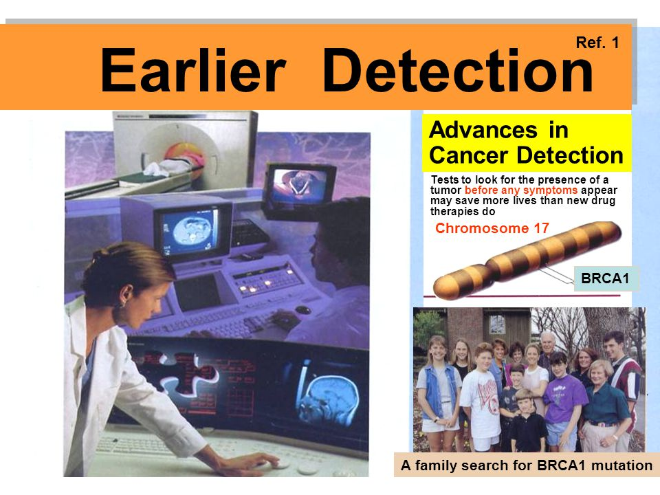 Earlier Detection Advances in Cancer Detection Ref. 1 Chromosome 17