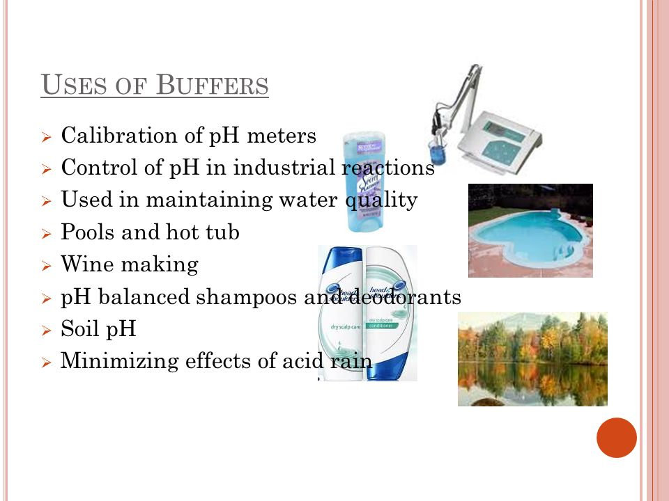 Uses of Buffers Calibration of pH meters