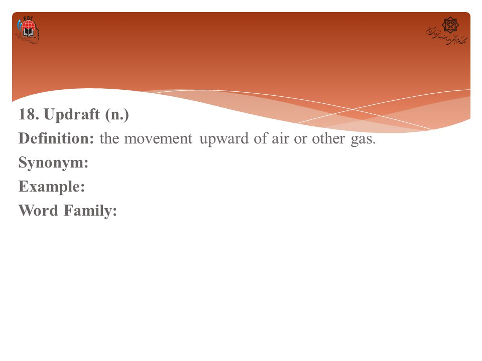 18. Updraft (n. ) Definition: the movement upward of air or other gas