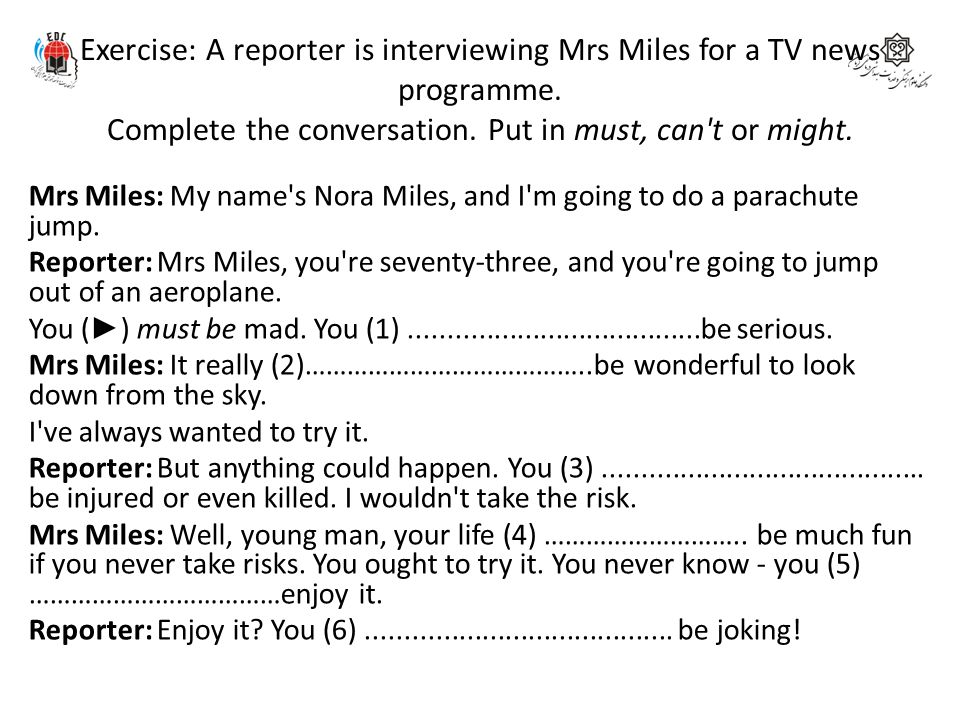 Exercise: A reporter is interviewing Mrs Miles for a TV news programme