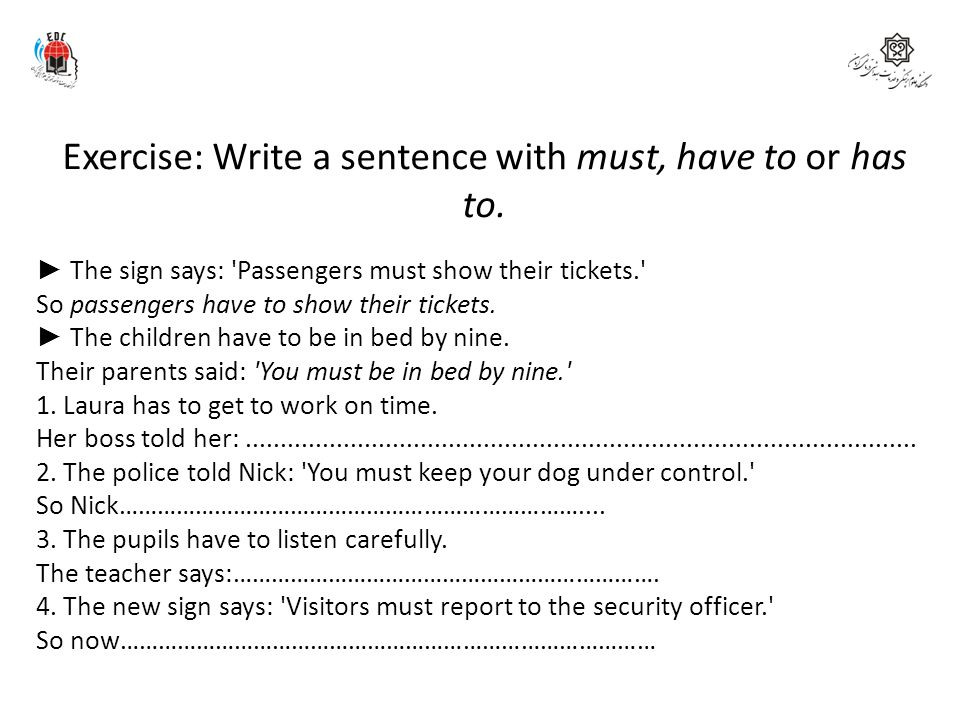 Exercise: Write a sentence with must, have to or has to.